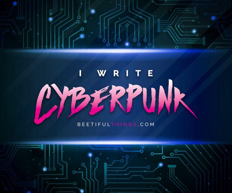 I Write Cyberpunk