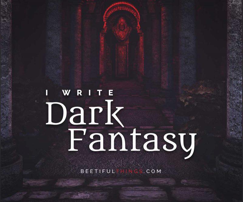 I Write Dark Fantasy