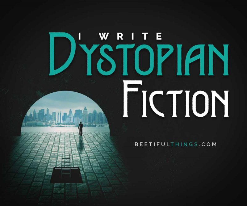 I Write Dystopian Fiction