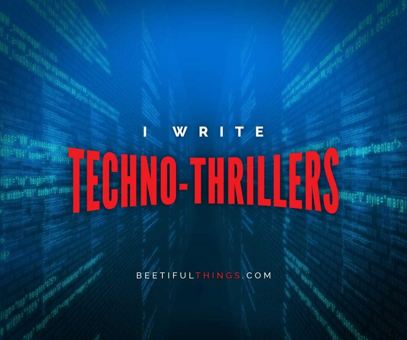 I Write Techno-thrillers