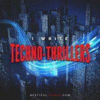 I Write Techno-thrillers