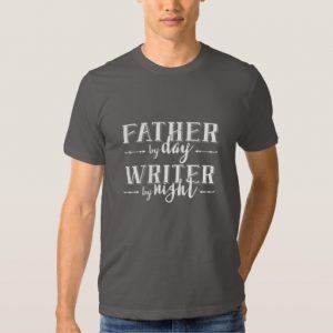 Father by Day, Writer by Night Shirt (white design)