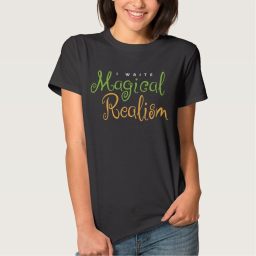 I Write Magical Realism Shirt (women's)