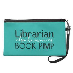 Librarian Also Known As Book Pimp Teal Wristlet Purse