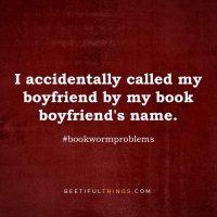 I accidentally called my boyfriend by my book boyfriend's name. #bookwormproblems