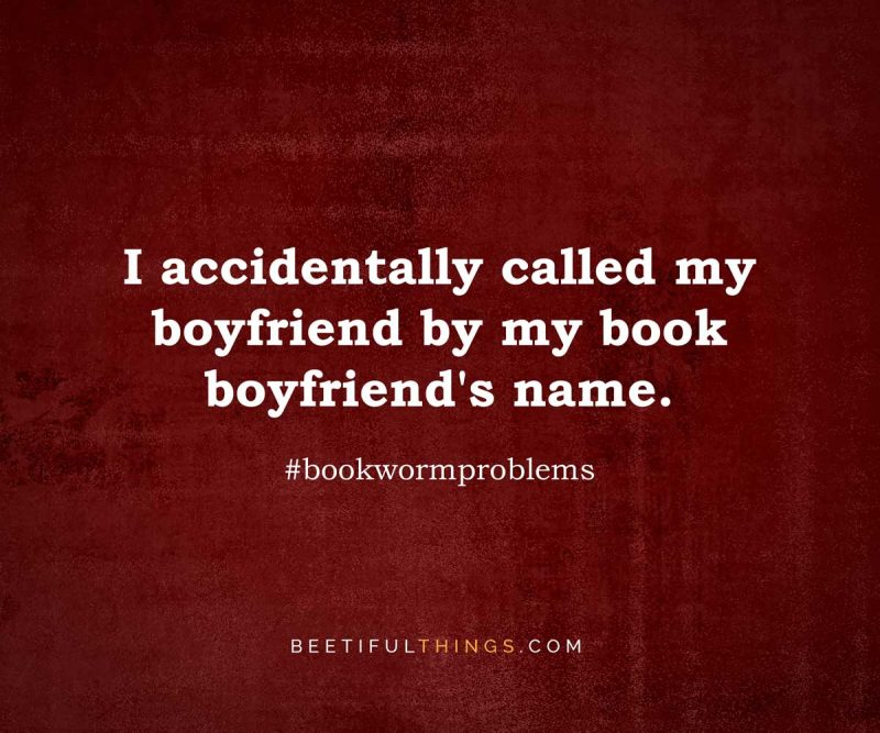 I accidentally called my boyfriend by my book boyfriend's name. #bookwormproblems