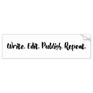 Write. Edit. Publish. Repeat. Bumper Sticker (black design)