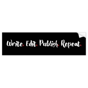 Write. Edit. Publish. Repeat. Bumper Sticker (white design)