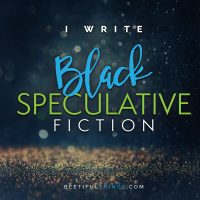 I Write Black Speculative Fiction