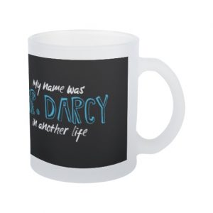 My name was Mr. Darcy in another life - Jane Austen Mug