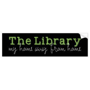 The Library: My Home Away From Home Bumper Sticker (white design)