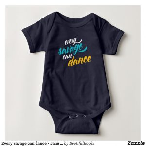 Every savage can dance - Jane Austen Baby Onesie/Shirt