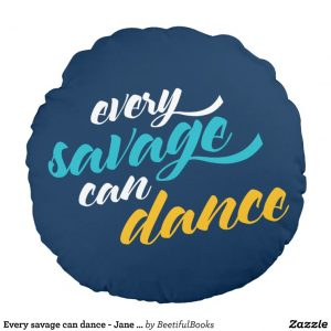 Every savage can dance - Jane Austen Throw Pillow (Round)