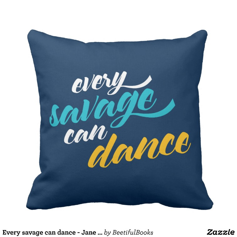 Every savage can dance - Jane Austen Throw Pillow
