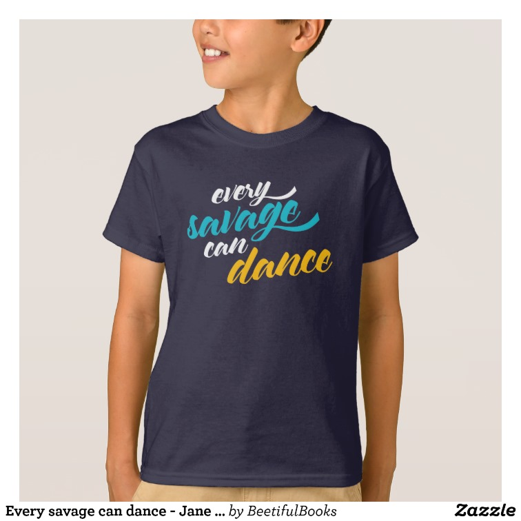 Every savage can dance - Jane Austen Kids Shirt