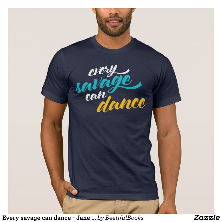 Every savage can dance - Jane Austen Mens Shirt