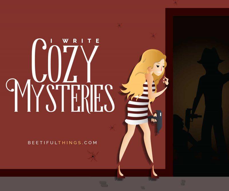 I Write Cozy Mysteries