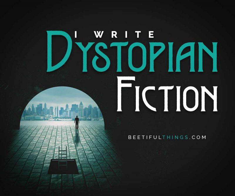I Write Dystopian Fiction