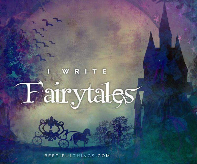 I Write Fairytales