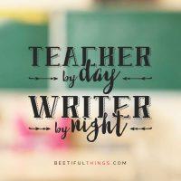 Teacher By Day, Writer By Night