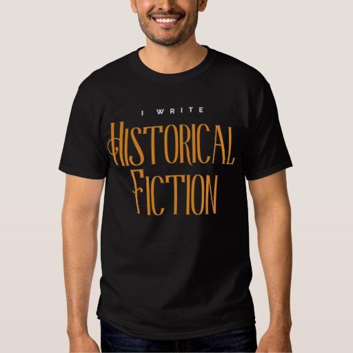 I Write Historical Fiction Shirt (men's)