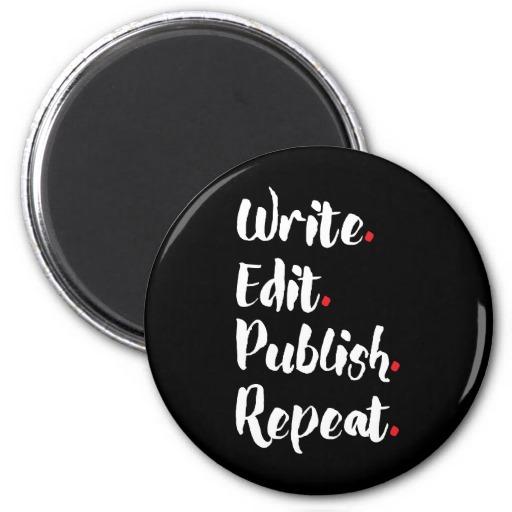 Write. Edit. Publish. Repeat. Round Magnets (white design)