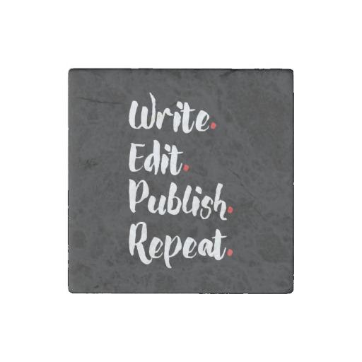 Write. Edit. Publish. Repeat. Stone Magnet (white design)