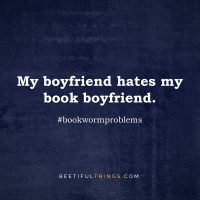 My boyfriend hates my book boyfriend. #bookwormproblems