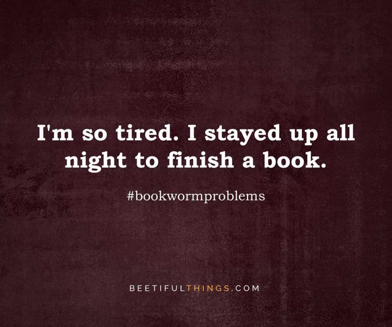 I'm so tired. I stayed up all night to finish a book. #bookwormproblems