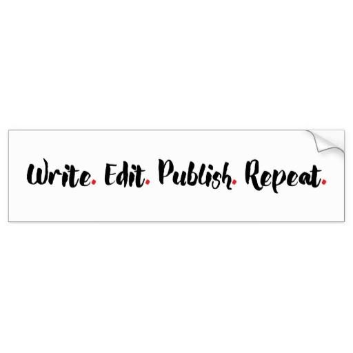 Write. Edit. Publish. Repeat. Bumper Sticker (black design)