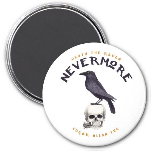 Quoth the Raven Nevermore - Edgar Allan Poe Magnet