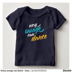 Every savage can dance - Jane Austen Baby Onesie/Shirt