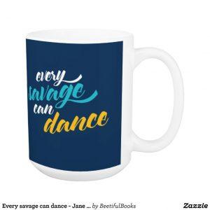 Every savage can dance - Jane Austen Mug