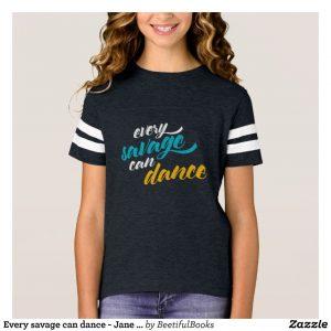 Every savage can dance - Jane Austen Kids Shirt