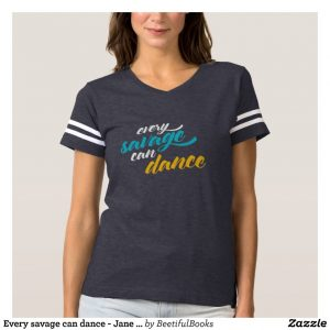 Every savage can dance - Jane Austen Womens Shirt